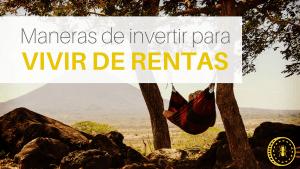 Te muestro las diferentes formas que recomiendo para vivir de rentas en España: alquileres, dividendos y fondos indexados
