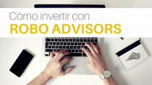 Guía paso a paso de cómo invertir con robo advisors