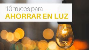 Artículo sobre como ahorrar electricidad y dinero en la factura de la luz con 10 simples trucos