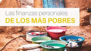 Lecciones de finanzas personales de los más pobres del mundo