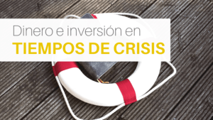 Ahorrar e invertir en tiempos de crisis